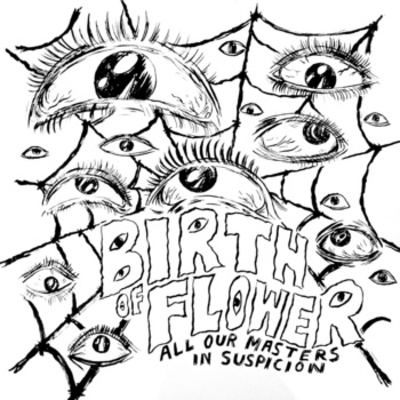 "Birth of flower ""all our masters in suspicion"" single"