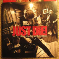 "Just Die! ""Since The Day We Were Born"" 7"" EP (Goodwill Records)"