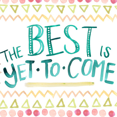 The best is yet to come 8x10 watercolor art print