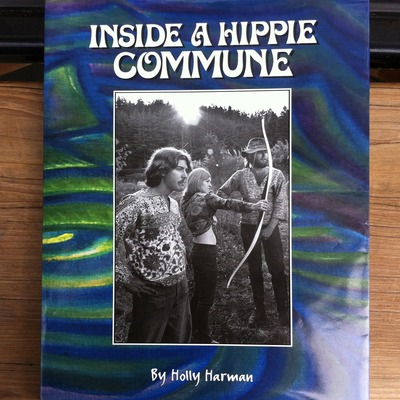 """inside a hippie commune"" by holly harman"