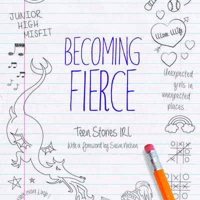 Becoming fierce: teen stories irl with foreword by susin nielsen