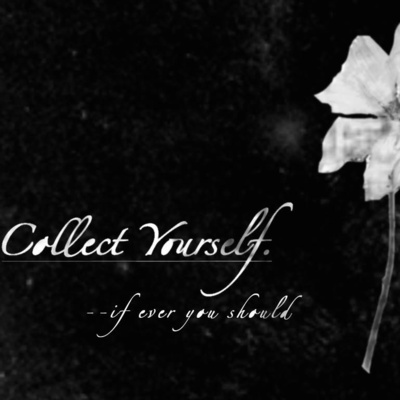 "Collect yourself. ""--if ever you should"" cassette"