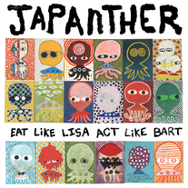 Japanther - Eat Like Lisa Act Like Bart CS