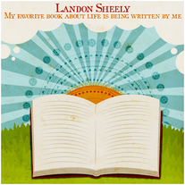 Landon Sheely | My Favorite Book About Life Is Being Written By Me (digital download)