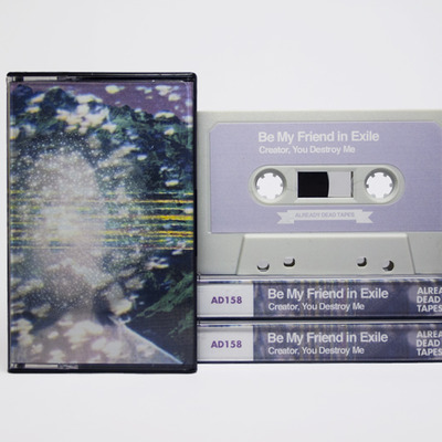 Be my friend in exile 'creator, you destroy me' cassette (ad158)