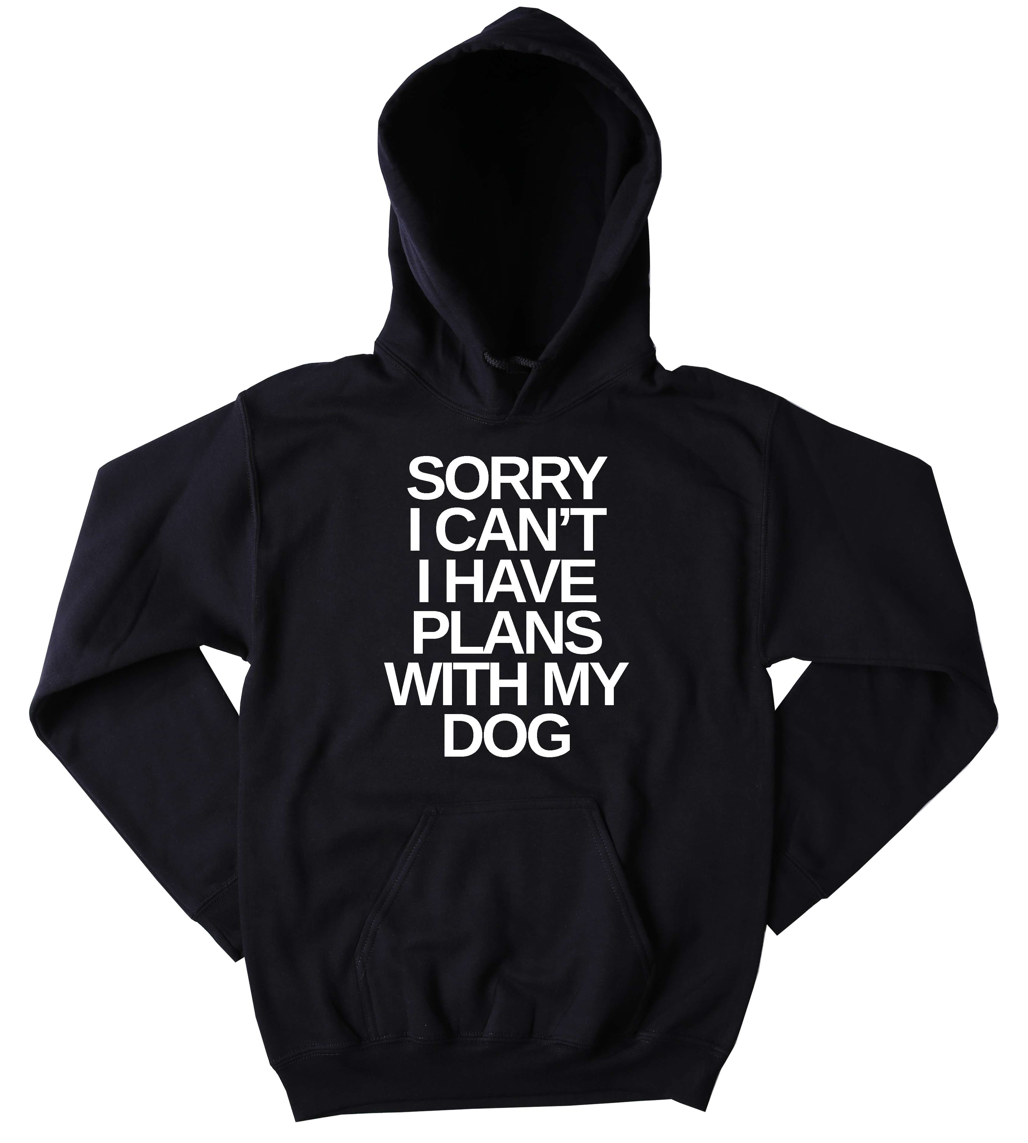 Sorry I Can/'t I Have Plans With My DogSWEATSHIRT Funny Animal Lover Clothing