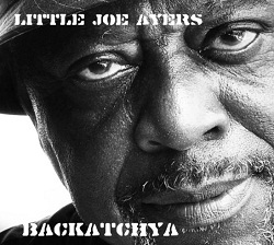 "Little Joe Ayers ""Backatchya"""