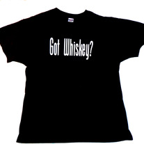 Got Whiskey? T-Shirt