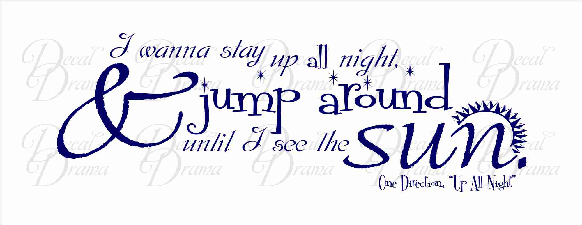I Wanna Stay Up All Night and Jump Around Until I see the SUN, One  Direction, Up All Night lyrics, Vinyl Wall Decal from Decal Drama