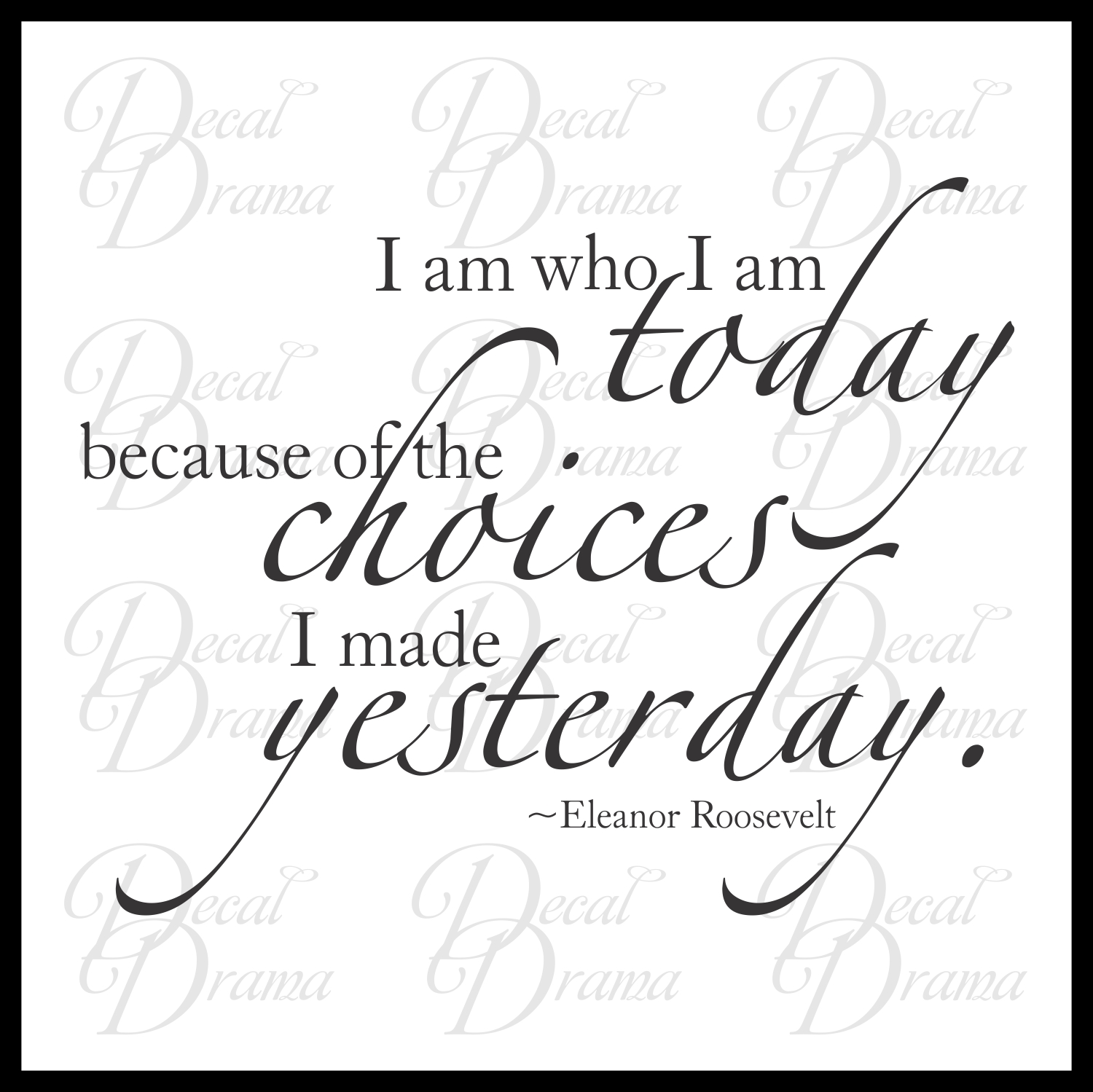 I Am Who I Am Today Because Of The Choices I Made Yesterday Eleanor