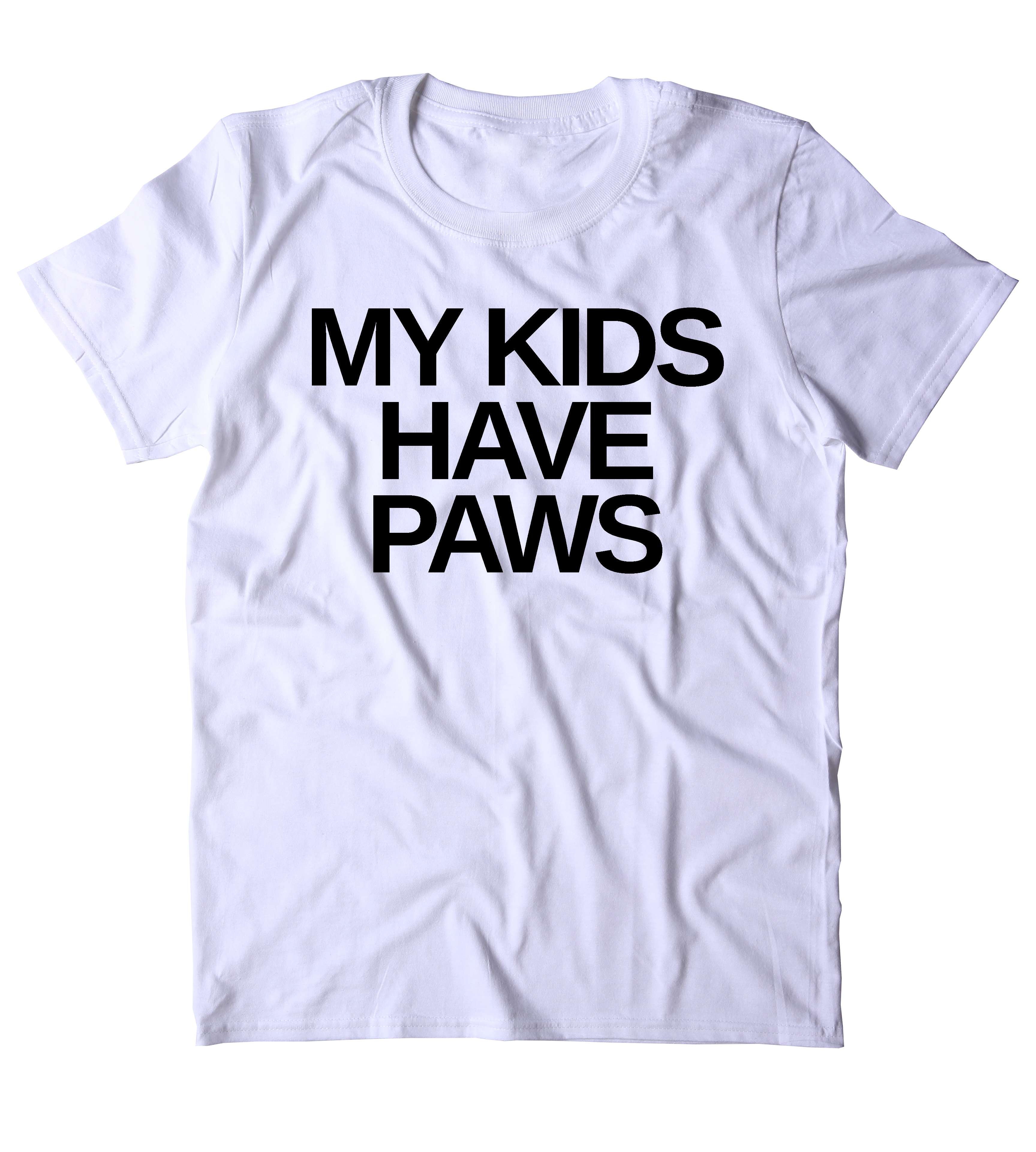133f489f5 My Kids Have Paws T-Shirt Funny Cat Dog Bunny Lover Animal Clothing Tumblr  Shirt on Storenvy