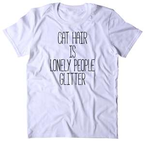 Cat Hair Is Lonely People Glitter T Shirt Funny Cat Animal