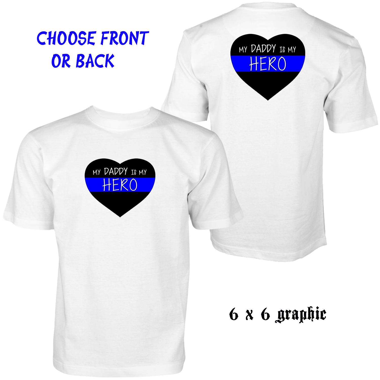 7603ccb8b3d My daddy s a hero t-shirts custom made women men kids tee blue lives ...