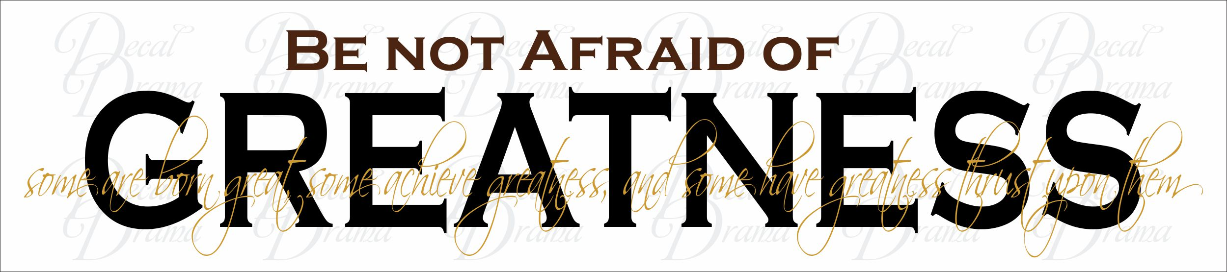 Decal Drama 183 Be Not Afraid Of Greatness Some Are Born